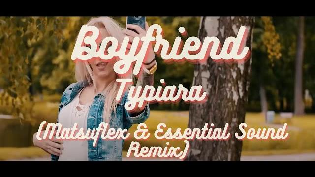 Boyfriend - Typiara (Matsuflex & Essential Sound Remix)