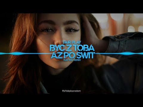 Fair Play - Być z Tobą aż po świt (Matyou Remix)