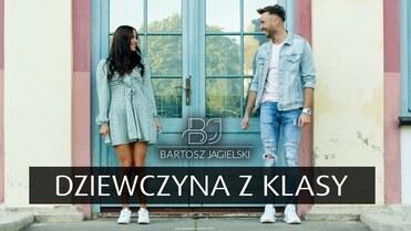 Bartosz Jagielski - Dziewczyna z Klasy>                                     </a>                                     </div>                                     <div class=