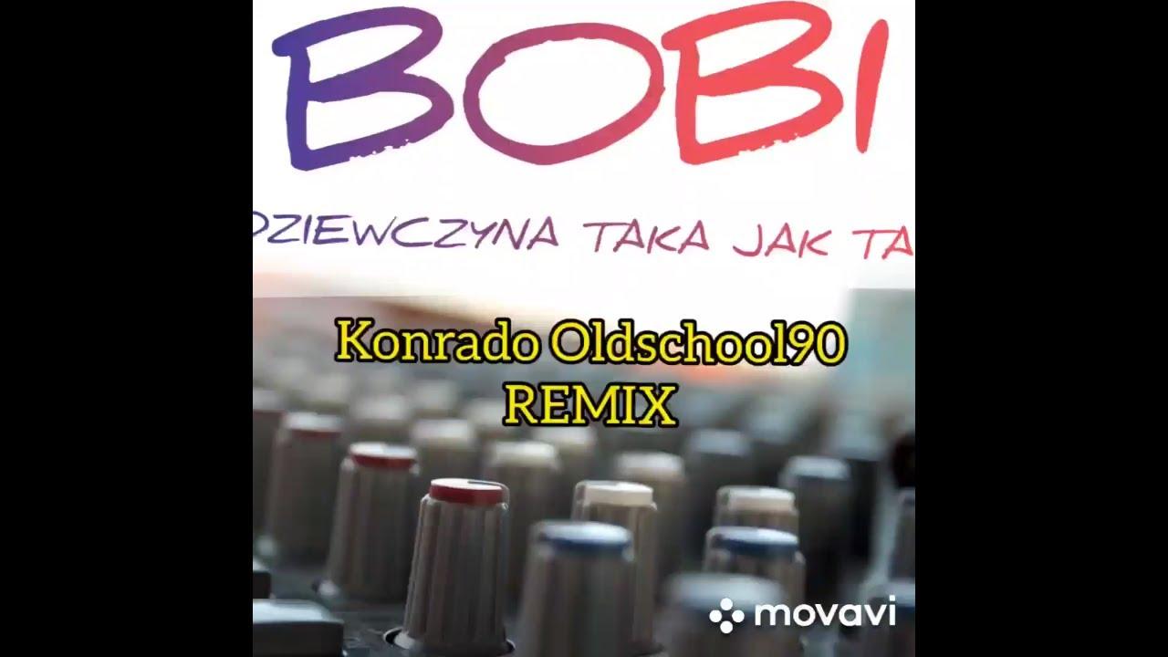 Bobi - Dziewczyna taka jak ta (Konrado Oldschool90 REMIX)>                                     </a>                                     </div>                                     <div class=