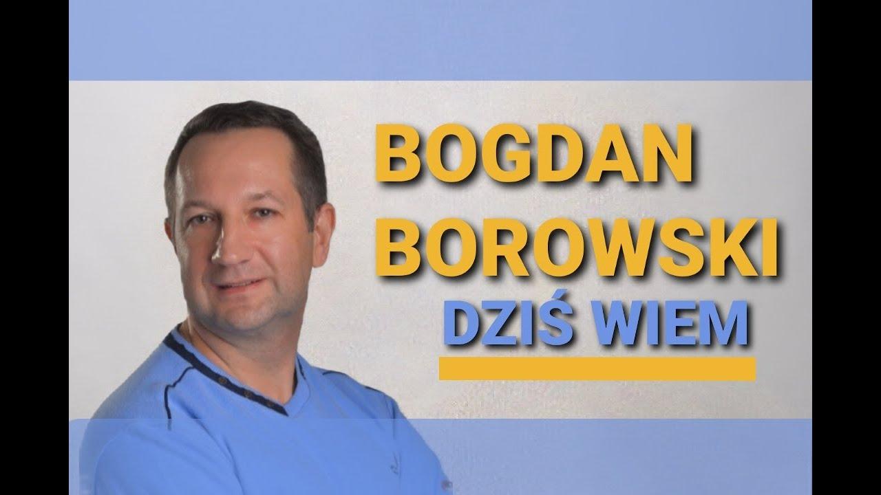 BOGDAN BOROWSKI - Dziś wiem>                                     </a>                                     </div>                                     <div class=