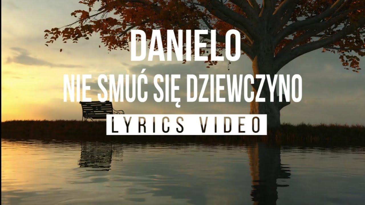 Danielo - Nie smuć się dziewczyno