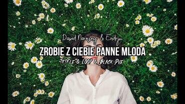 Dawid Narożny & Endrju - Zrobię z Ciebie Pannę Młodą (Tr!Fle & LOOP & Black Due REMIX)