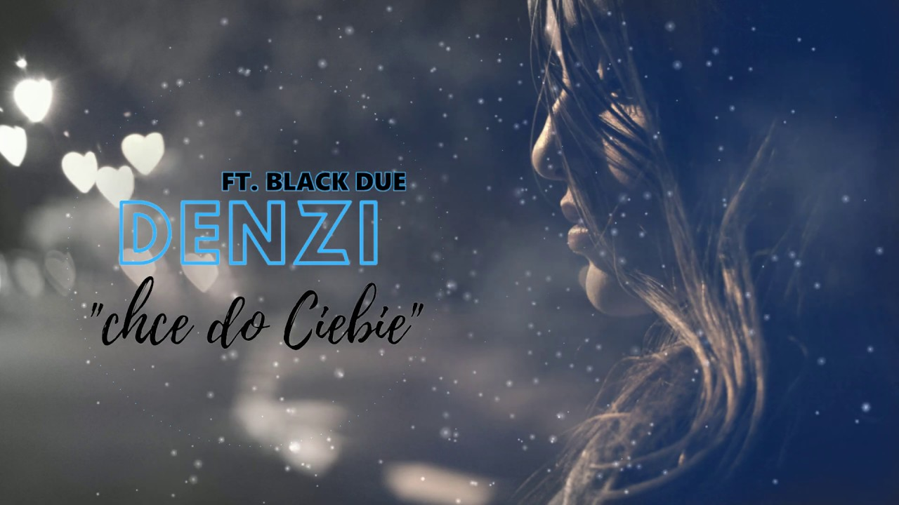 DENZI ft. Black Due - Chce do Ciebie>