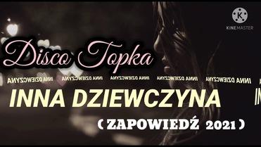 Disco Topka - INNA DZIEWCZYNA (ZAPOWIEDŹ 2021)>                                     </a>                                     </div>                                     <div class=
