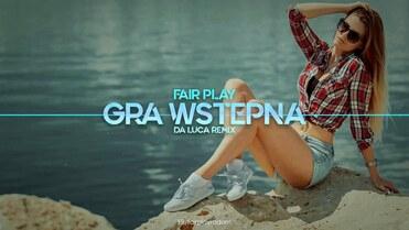 Fair Play - Gra Wstępna (DA LUCA Remix)