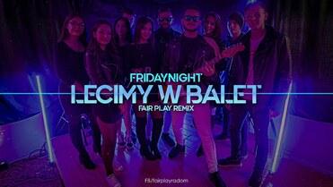 FridayNight - Lecimy w balet (FAIR PLAY REMIX)