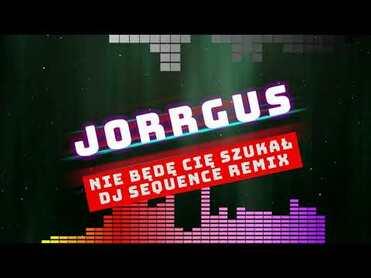 JORRGUS & Dj Sequence RMX - Nie będę cię szukał