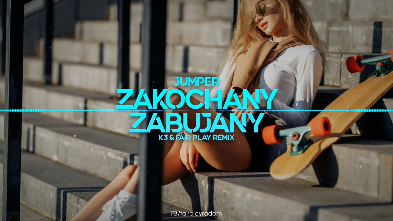 Jumper - Zakochany Zabujany (K3 & Fair Play Remix)>