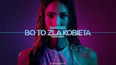 Kamilore - Bo to zła kobieta (BuMP! Remix)
