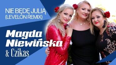 Magda Niewińska & Czikas - Nie Będę Julią (Levelon Remix)