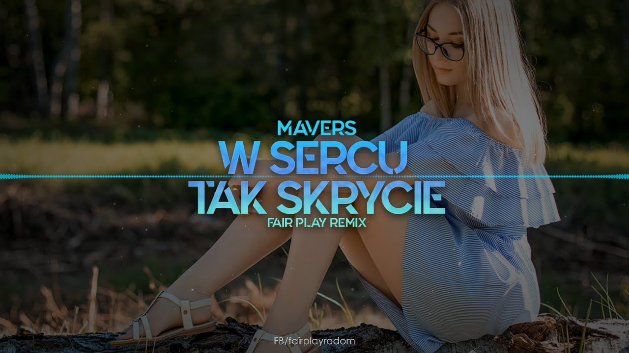 MAVERS - W sercu tak skrycie (FAIR PLAY REMIX)>