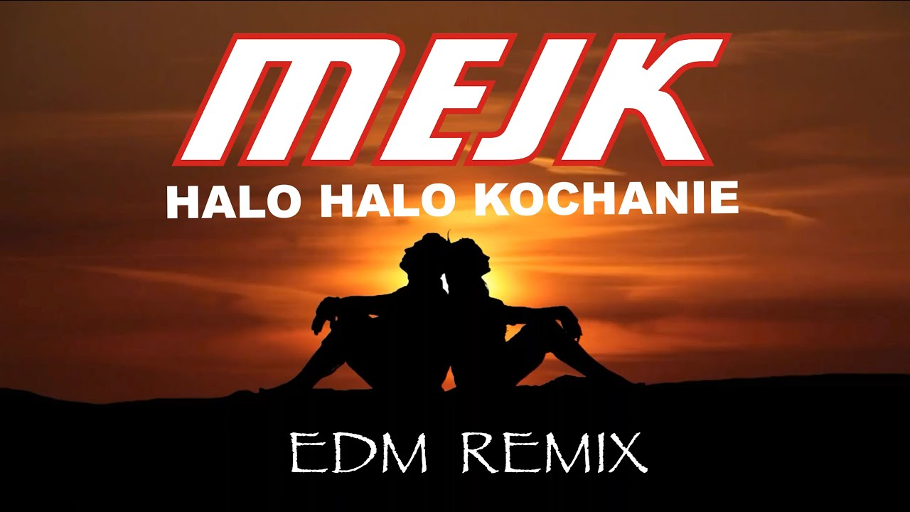 Mejk - Halo Halo Kochanie (EDM Remix)>