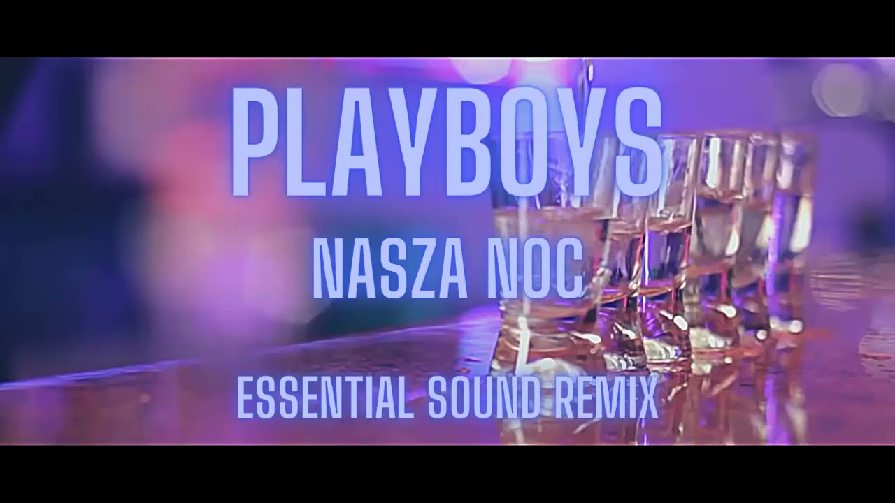 Playboys - Nasza noc (Essential Sound Remix)