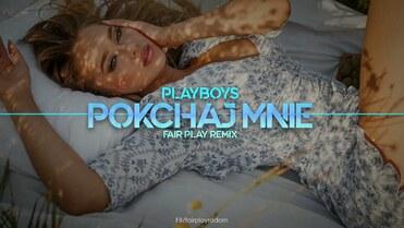 PLAYBOYS - Pokochaj mnie (FAIR PLAY REMIX)