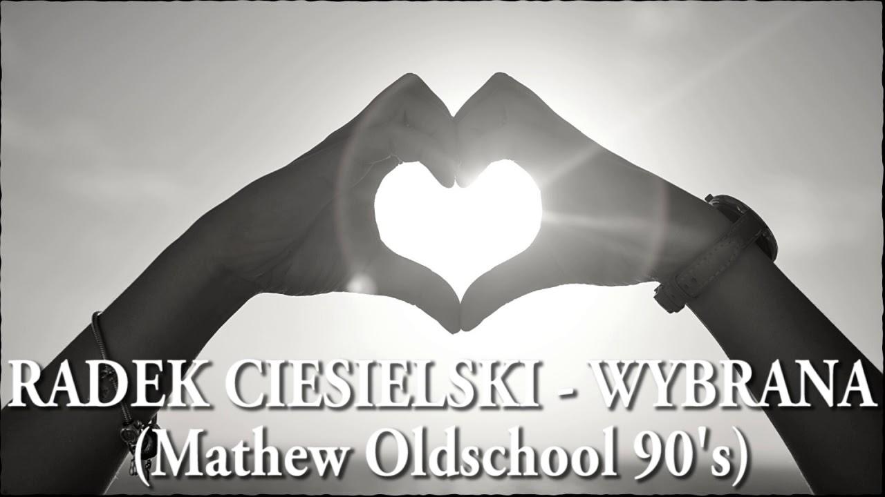 Radek Ciesielski - Wybrana (Mathew Oldschool 90s Remix)>                                     </a>                                     </div>                                     <div class=