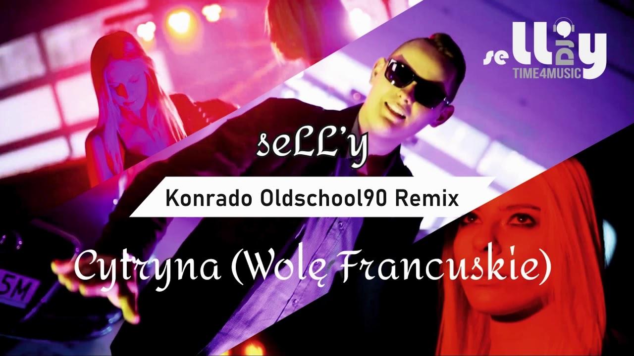 seLLy - Cytryna (Wolę Francuskie) Konrado Oldschool90 Remix>                                     </a>                                     </div>                                     <div class=