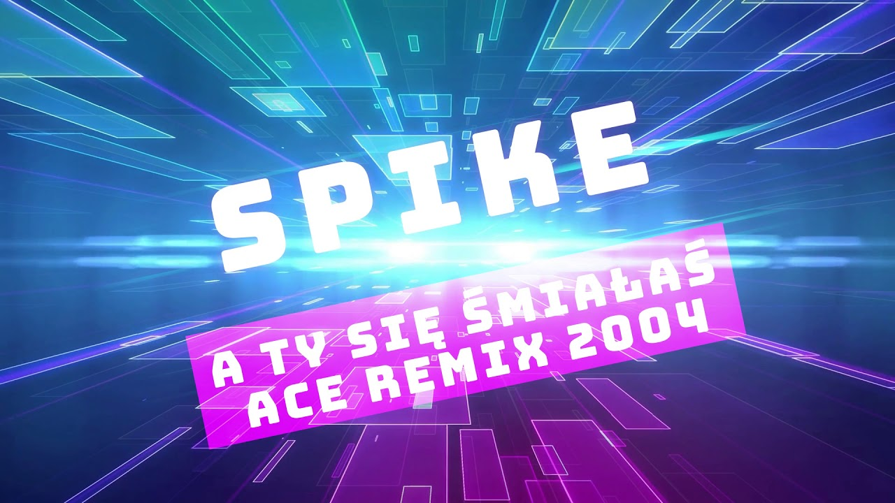 Spike - A Ty Się Śmiałaś (ACE REMIX 2004)>                                     </a>                                     </div>                                     <div class=