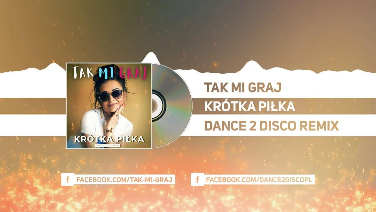 Tak mi graj - KRÓTKA PIŁKA (Dance 2 Disco Remix)>                                     </a>                                     </div>                                     <div class=