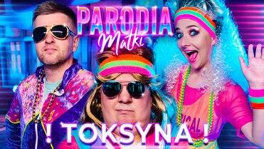 TOKSYNA - PARODIA MATKI