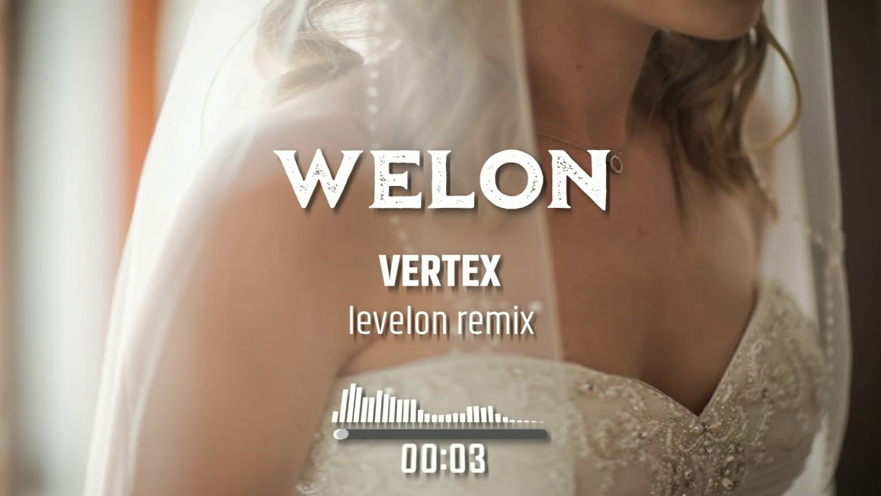 Vertex - Welon (Levelon Remix)>