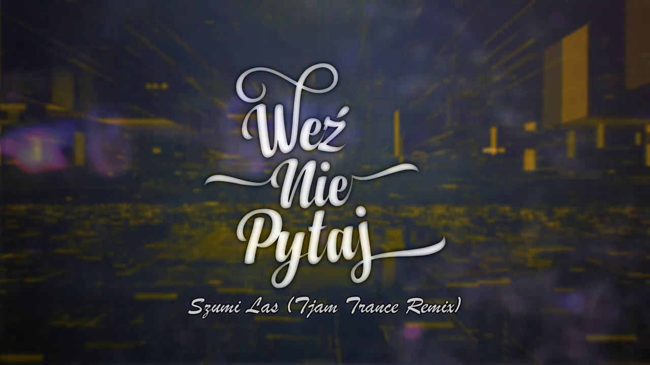 Weź Nie Pytaj - Szumi Las [Tjam Trance Remix]>                                     </a>                                     </div>                                     <div class=