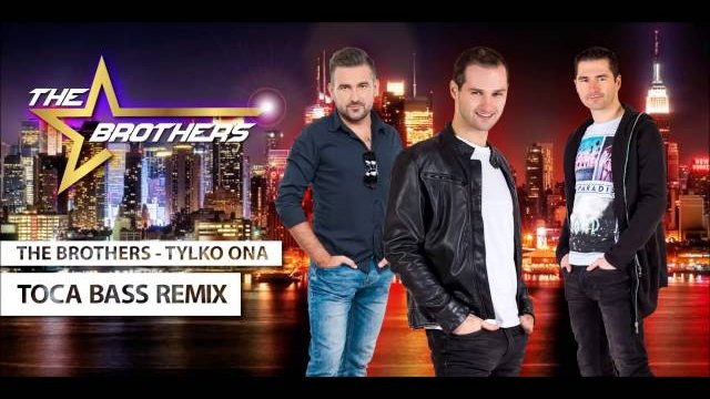 The Brothers - Tylko Ona (Toca Bass Remix)