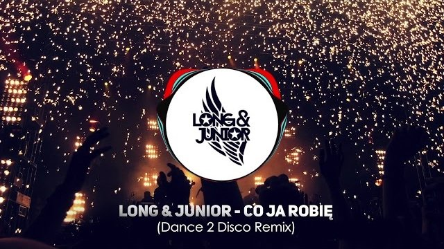 Long & Junior - Co Ja Robię (DANCE 2 DISCO REMIX)