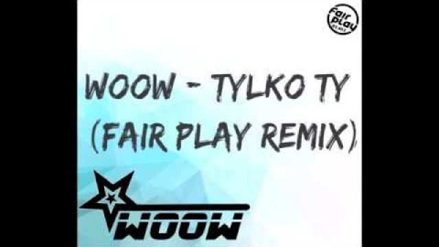 WooW - Tylko Ty (Fair Play Remix)