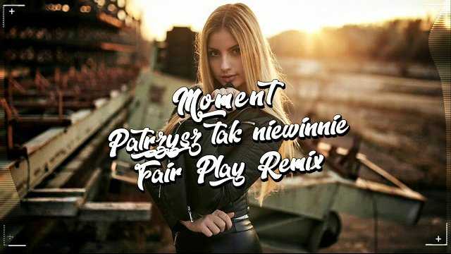 MOMENT - Patrzysz tak niewinnie (FAIR PLAY REMIX)