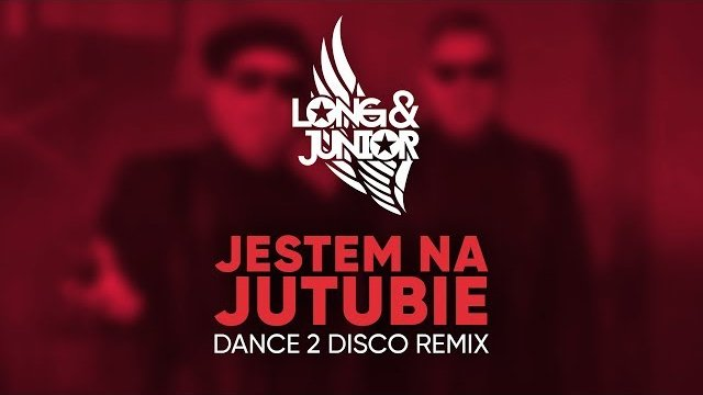 Long & Junior - Jestem na Jutubie (Dance 2 Disco Remix)