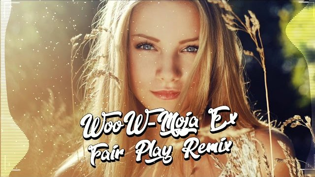 WooW - Moja EX (FAIR PLAY REMIX)