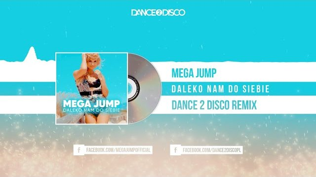 Mega Jump - Daleko Nam Do Siebie (Dance 2 Disco Remix)