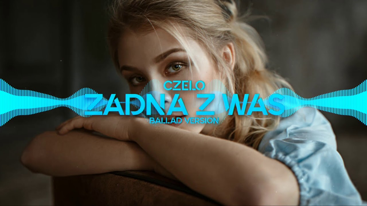 Czelo - Żadna z Was [Ballad Version]
