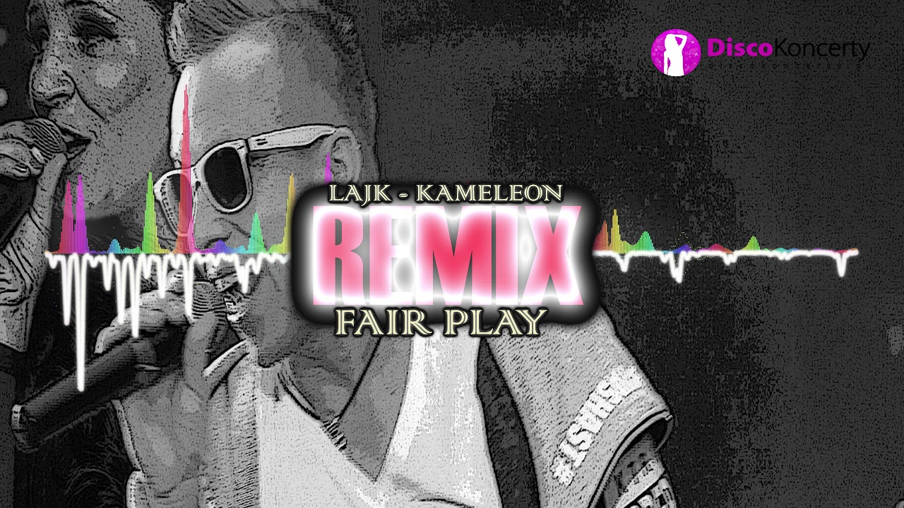LAJK - Kameleon - FAIR PLAY REMIX