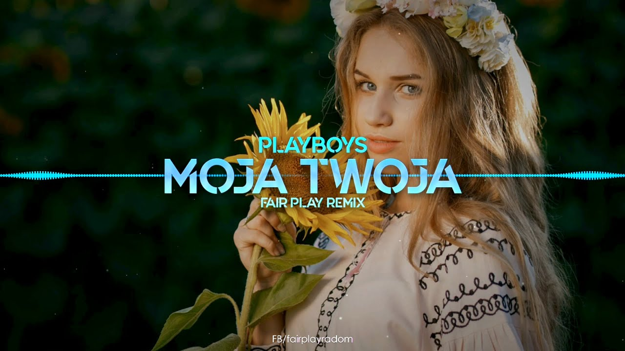 PLAYBOYS - MOJA TWOJA (FAIR PLAY REMIX)
